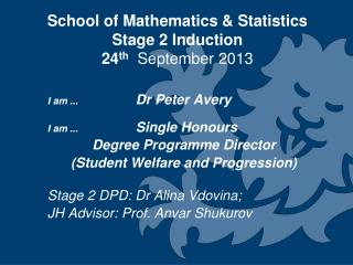 School of Mathematics & Statistics  Stage 2 Induction  24 th  September 2013