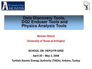 Nurcan Ozturk University of Texas at Arlington SCHOOL ON  HEP@TR-GRID  April 30 – May 2, 2008