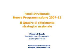 Fondi Strutturali:  Nuova Programmazione 2007-13 Il Quadro di riferimento  strategico nazionale