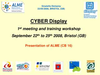 CYBER Display 1 st  meeting and training workshop September 22 th  to 25 th  2008, Bristol (GB)