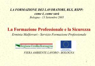LA FORMAZIONE DEI LAVORATORI, RLS, RSPP: come è, come sarà Bologna - 13 Settembre 2005