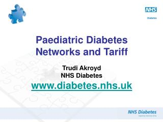 Paediatric Diabetes Networks and Tariff Trudi Akroyd NHS Diabetes diabetes.nhs.uk