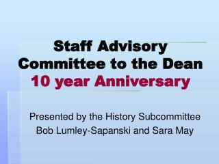 Staff Advisory Committee to the Dean  10 year Anniversary