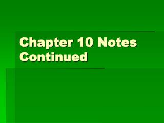 Chapter 10 Notes Continued