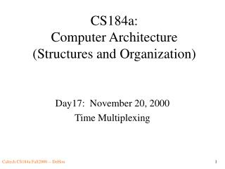 CS184a: Computer Architecture (Structures and Organization)