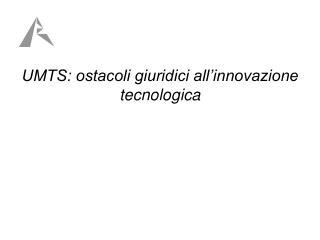 UMTS: ostacoli giuridici all'innovazione tecnologica