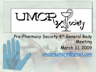 Pre-Pharmacy Society 4 th  General Body Meeting March 31, 2009 umdprepharm@gmail