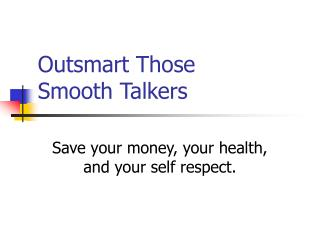 Outsmart Those  Smooth Talkers