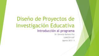 Diseño de Proyectos de Investigación Educativa Introducción al programa