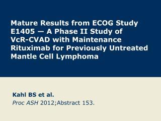 Kahl BS et  al. Proc ASH 2012; Abstract  153.