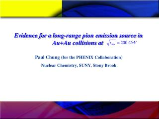 Paul Chung ( for the PHENIX Collaboration ) Nuclear Chemistry, SUNY, Stony Brook