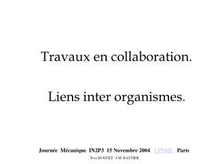 Travaux en collaboration. Liens inter organismes .