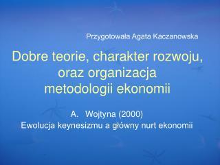 Dobre teorie, charakter rozwoju, oraz organizacja  metodologii ekonomii
