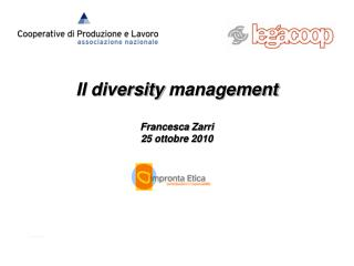 Il  diversity  management Francesca  Zarri 25 ottobre 2010