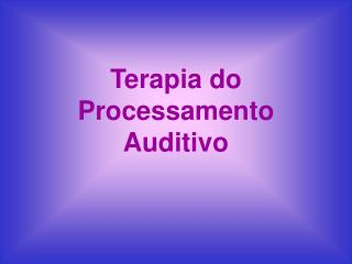 Terapia do Processamento Auditivo