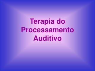 Terapia do Processamento Auditivo