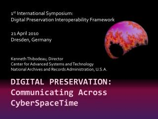 DIGITAL PRESERVATION:  Communicating Across  C yber s pace t ime