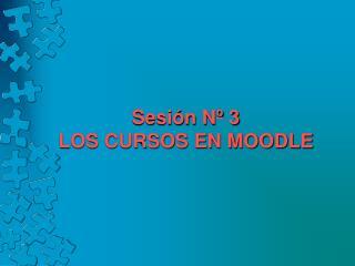 Sesión Nº 3 LOS CURSOS EN MOODLE