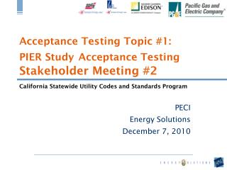 Acceptance Testing Topic #1:  PIER Study Acceptance Testing Stakeholder Meeting #2