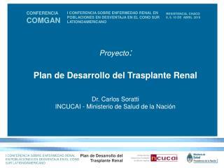 Proyecto : Plan de Desarrollo del Trasplante Renal Dr. Carlos Soratti