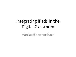 Integrating iPads in the  Digital Classroom
