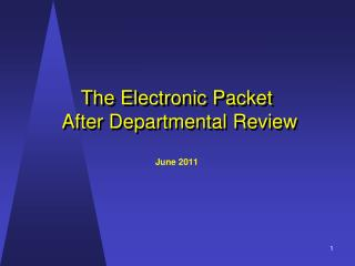 The Electronic Packet  After Departmental Review June 2011