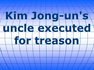 Kim Jong-un's uncle executed for treason