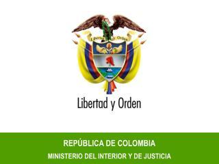 REPÚBLICA DE COLOMBIA MINISTERIO DEL INTERIOR Y DE JUSTICIA
