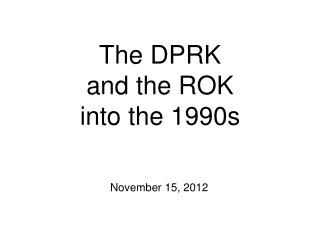 The DPRK and the ROK  into the 1990s