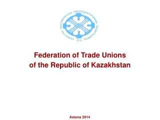 Federation of Trade Unions  of the Republic of Kazakhstan