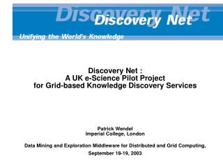 Discovery Net :  A UK e-Science Pilot Project  for Grid-based Knowledge Discovery Services