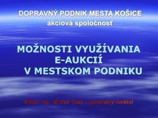 MOŽNOSTI VYUŽÍVANIA  E-AUKCIÍ     V MESTSKOM PODNIKU RNDr. Ing.  Michal Tkáč – generálny riaditeľ