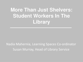 More Than Just Shelvers: Student Workers In The Library