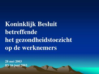 Koninklijk Besluit  betreffende  het gezondheidstoezicht  op de werknemers 28 mei 2003