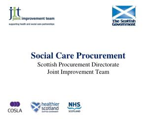 Social Care Procurement Scottish Procurement Directorate Joint Improvement Team