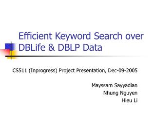Efficient Keyword Search over DBLife & DBLP Data