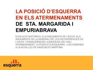 LA POSICIÓ D'ESQUERRA EN ELS ATERMENAMENTS  DE  STA. MARGARIDA I EMPURIABRAVA