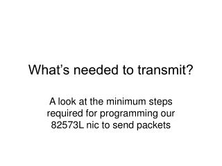 What's needed to transmit?