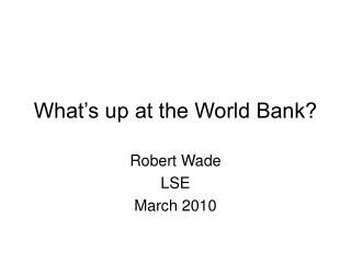 What�s up at the World Bank?