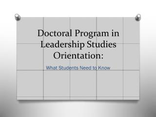 Doctoral Program in Leadership Studies Orientation: