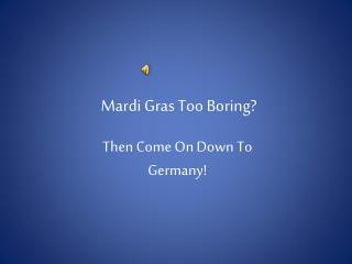 Mardi Gras Too Boring?