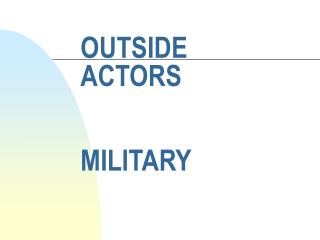 OUTSIDE ACTORS MILITARY