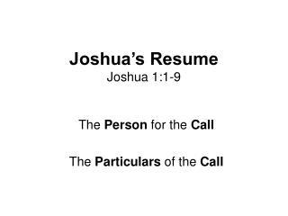 Joshua s Resume Joshua 1:1-9