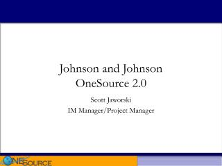 Johnson and Johnson  OneSource 2.0