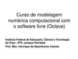 Curso de modelagem numérica computacional com o software livre (Octave)