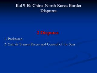 Kul  9-10:  China-North Korea Border Disputes