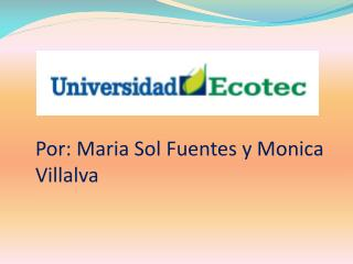 Por: Maria Sol Fuentes y Monica Villalva