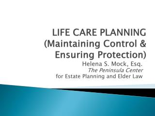 LIFE CARE PLANNING (Maintaining Control & Ensuring Protection)