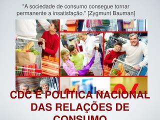 CDC E POLÍTICA NACIONAL DAS RELAÇÕES DE CONSUMO