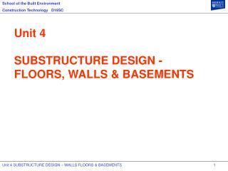Unit 4 SUBSTRUCTURE DESIGN - FLOORS, WALLS & BASEMENTS